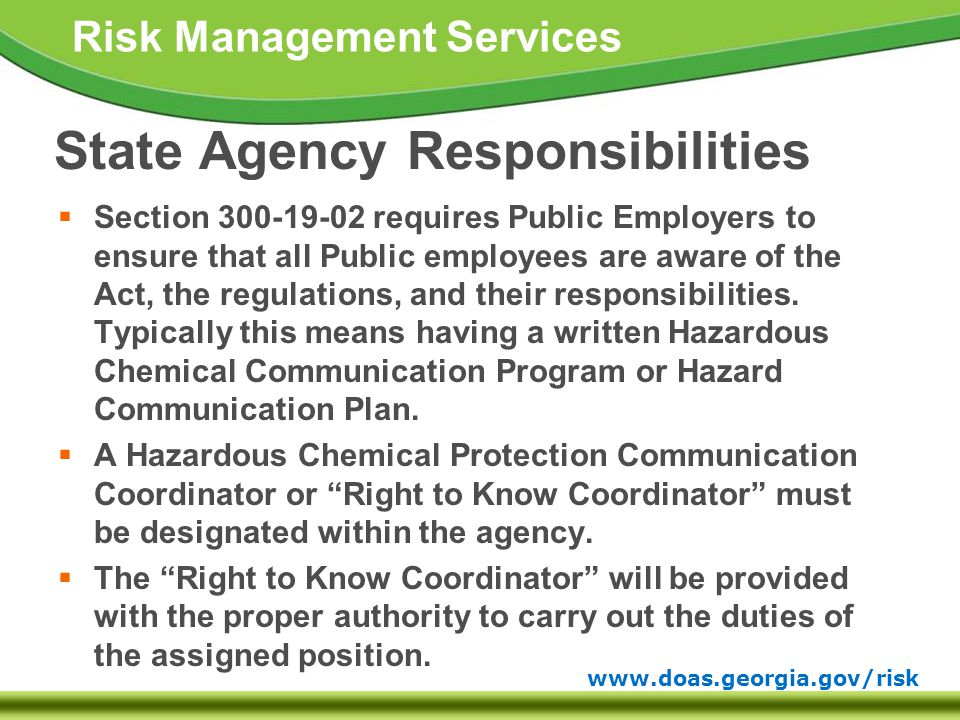 www.doas.georgia.gov/risk Risk Management Services State Agency Responsibilities  Section 300-19-02 requires Public Employers to ensure that all Public employees are aware of the Act, the regulations, and their responsibilities.
