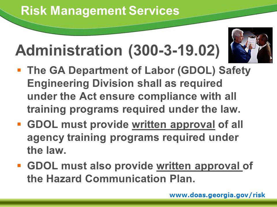 www.doas.georgia.gov/risk Risk Management Services Administration (300-3-19.02)  The GA Department of Labor (GDOL) Safety Engineering Division shall as required under the Act ensure compliance with all training programs required under the law.