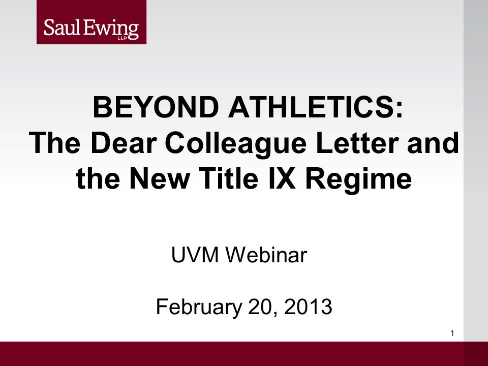 BEYOND ATHLETICS: The Dear Colleague Letter and the New Title IX Regime UVM Webinar February 20, 2013 1