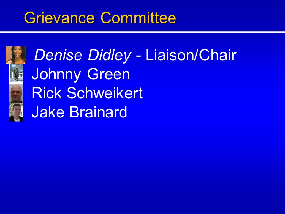 Denise Didley - Liaison/Chair Johnny Green Rick Schweikert Grievance Committee