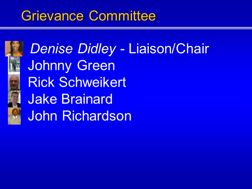 Denise Didley - Liaison/Chair Johnny Green Rick Schweikert Jake Brainard Grievance Committee