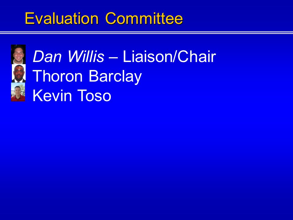 Dan Willis – Liaison/Chair Thoron Barclay Evaluation Committee