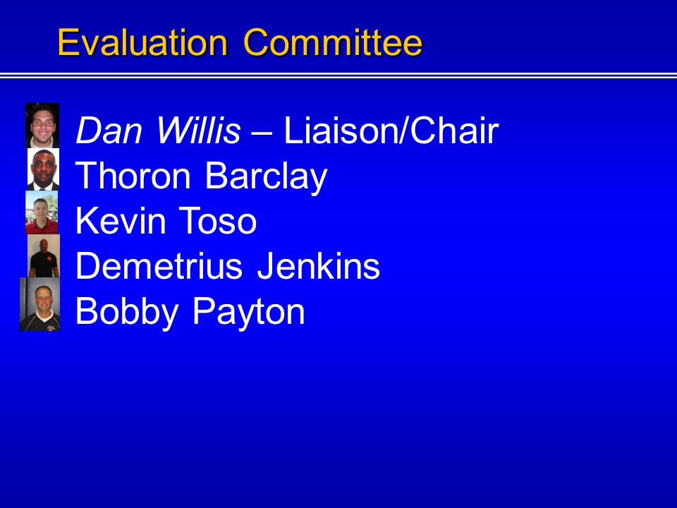 Dan Willis – Liaison/Chair Thoron Barclay Kevin Toso Demetrius Jenkins Evaluation Committee