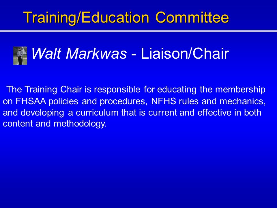 Walt Markwas - Liaison/Chair Training/Education Committee