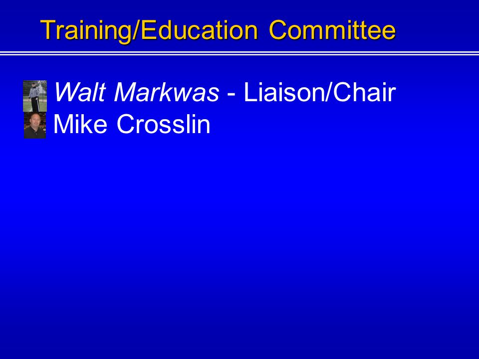 Walt Markwas - Liaison/Chair The Training Chair is responsible for educating the membership on FHSAA policies and procedures, NFHS rules and mechanics