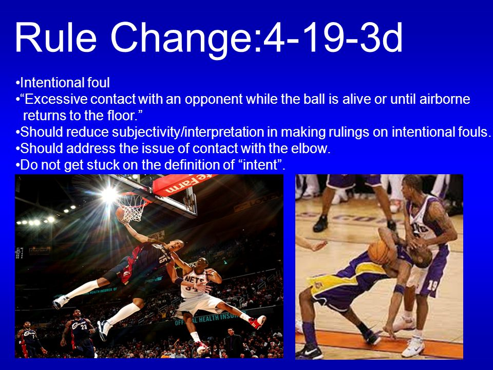 "Rule Change:4-19-3d Intentional foul ""Excessive contact with an opponent while the ball is alive or until airborne returns to the floor."""
