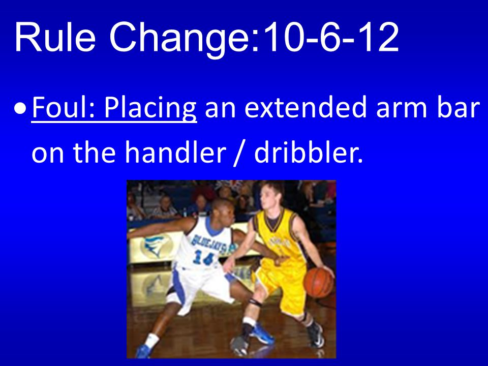 Rule Change:10-6-12 Foul: Placing two hands on the ball handler / dribbler.