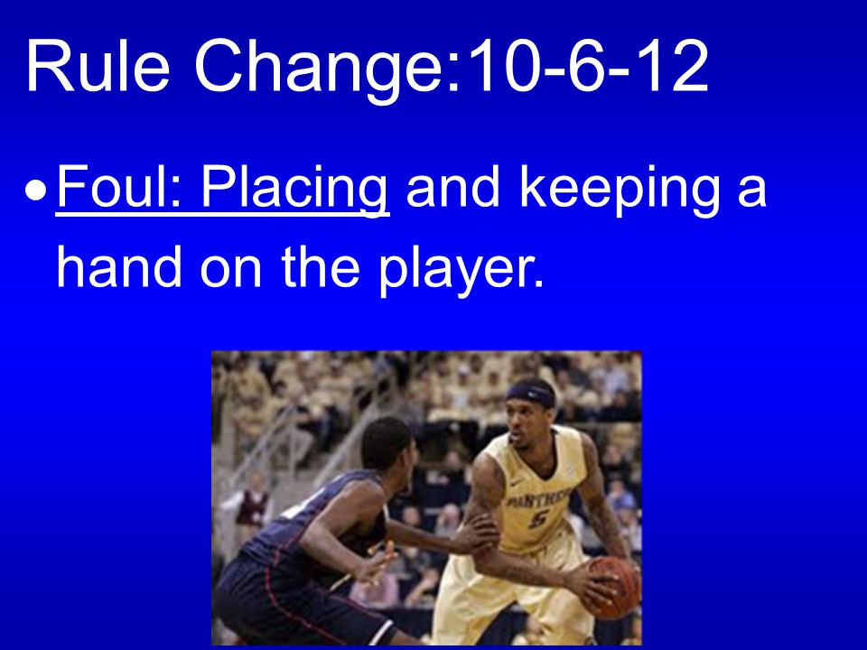 Rule Change:10-6-12  Foul: Placing an extended arm bar on the handler / dribbler.