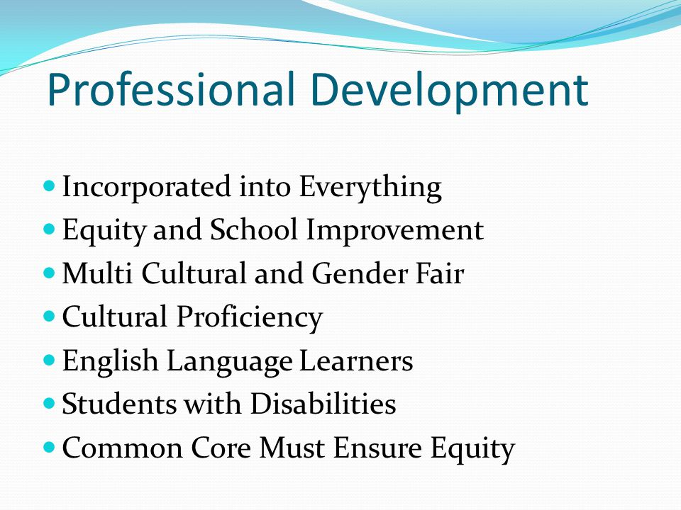 Professional Development Incorporated into Everything Equity and School Improvement Multi Cultural and Gender Fair Cultural Proficiency English Langua