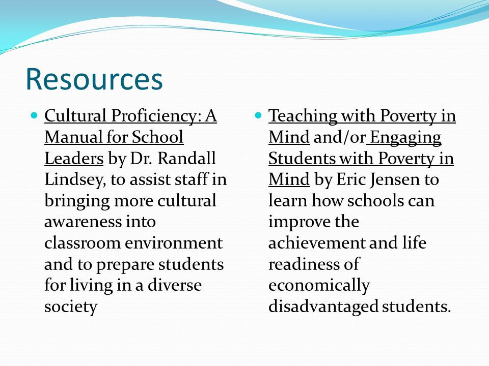 Resources Cultural Proficiency: A Manual for School Leaders by Dr. Randall Lindsey, to assist staff in bringing more cultural awareness into classroom