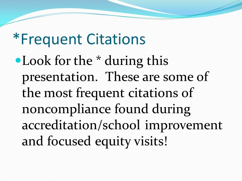 *Frequent Citations Look for the * during this presentation. These are some of the most frequent citations of noncompliance found during accreditation