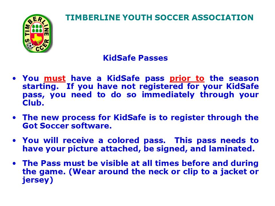 TIMBERLINE YOUTH SOCCER ASSOCIATION KidSafe Passes You must have a KidSafe pass prior to the season starting.