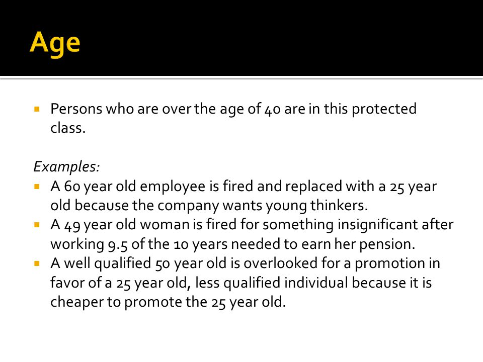  Persons who are over the age of 40 are in this protected class.