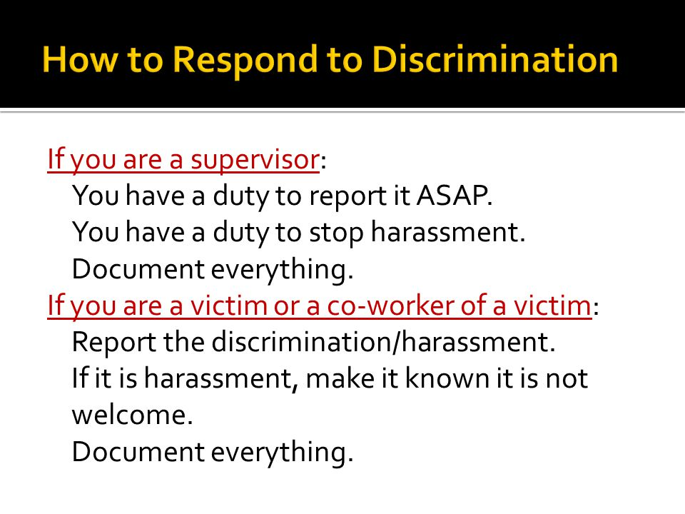 If you are a supervisor: You have a duty to report it ASAP. You have a duty to stop harassment. Document everything. If you are a victim or a co-worke