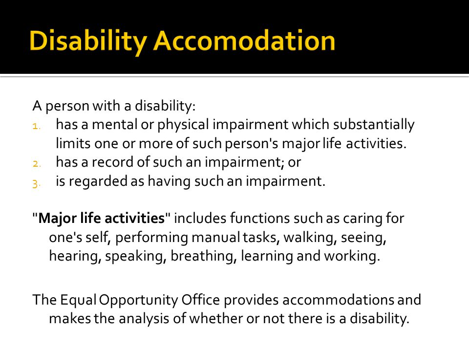 A person with a disability: 1. has a mental or physical impairment which substantially limits one or more of such person's major life activities. 2. h