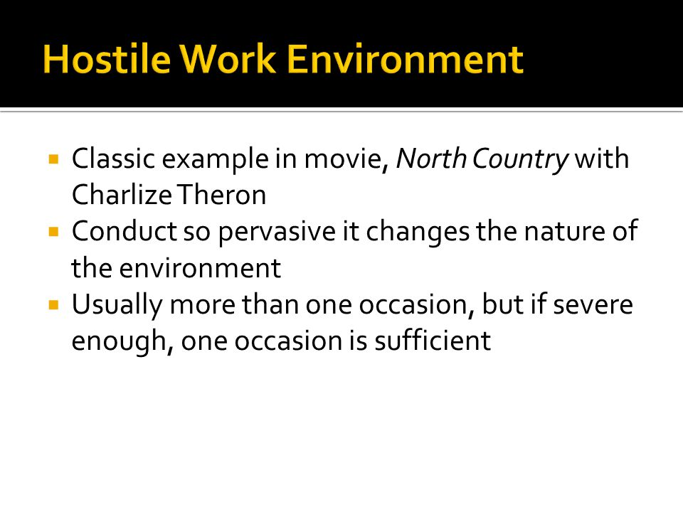  Classic example in movie, North Country with Charlize Theron  Conduct so pervasive it changes the nature of the environment  Usually more than one