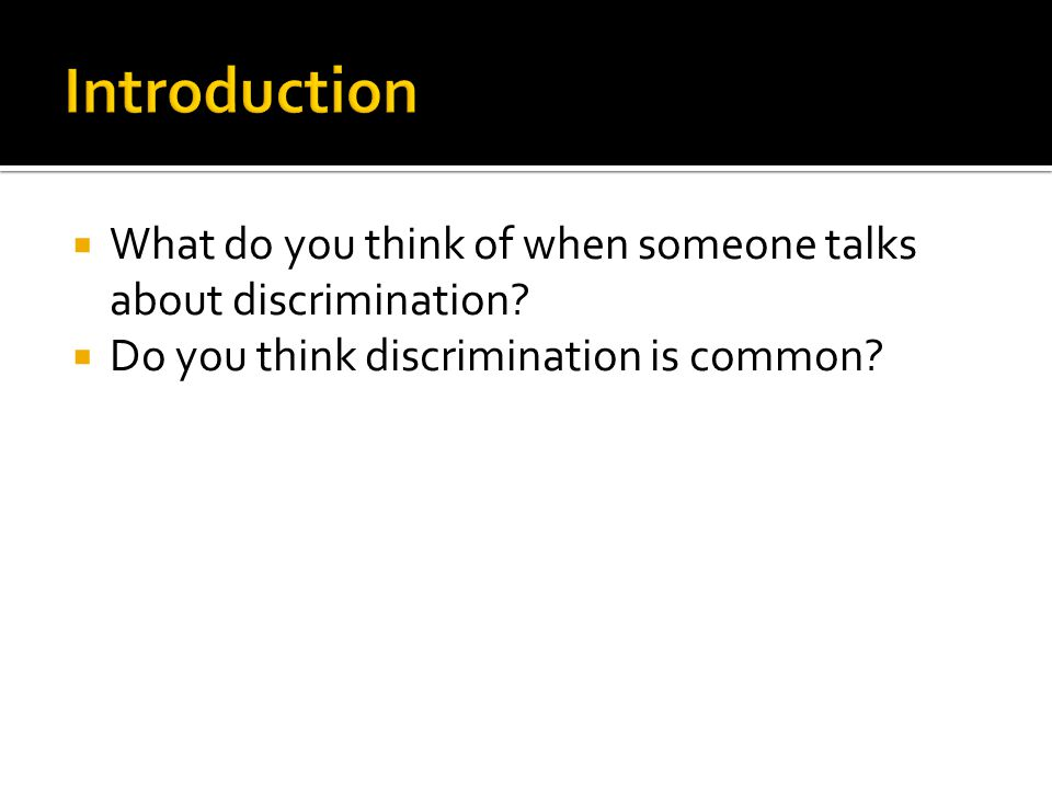  What do you think of when someone talks about discrimination?  Do you think discrimination is common?