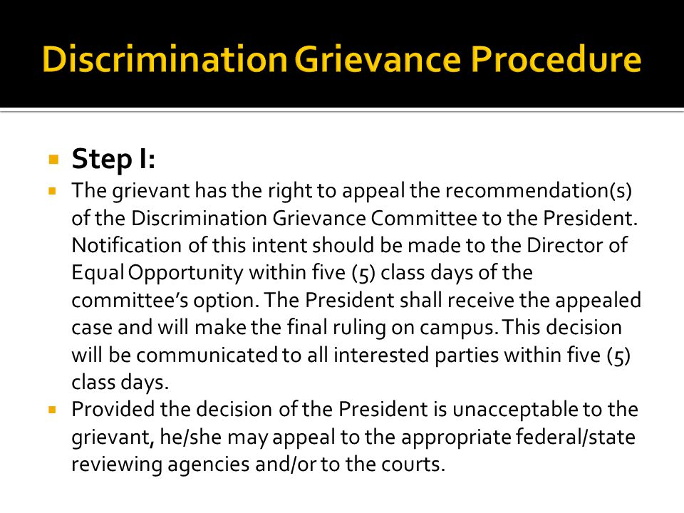  Step I:  The grievant has the right to appeal the recommendation(s) of the Discrimination Grievance Committee to the President. Notification of thi
