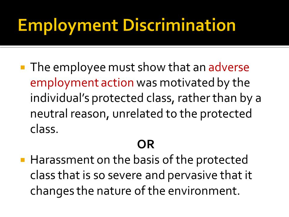  The employee must show that an adverse employment action was motivated by the individual's protected class, rather than by a neutral reason, unrelat