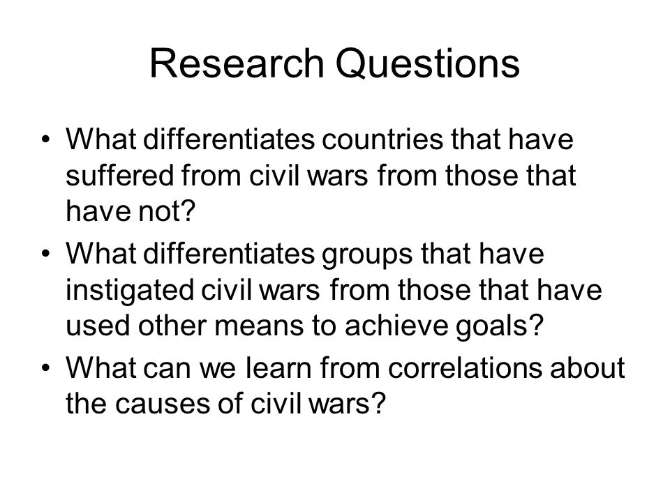 Research Questions What differentiates countries that have suffered from civil wars from those that have not.