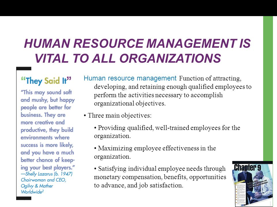 HUMAN RESOURCE MANAGEMENT IS VITAL TO ALL ORGANIZATIONS Human resource management Function of attracting, developing, and retaining enough qualified e