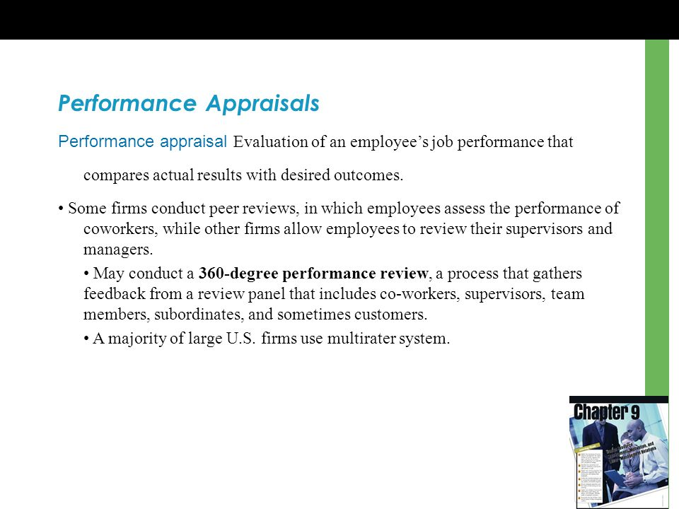 Performance Appraisals Performance appraisal Evaluation of an employee's job performance that compares actual results with desired outcomes. Some firm