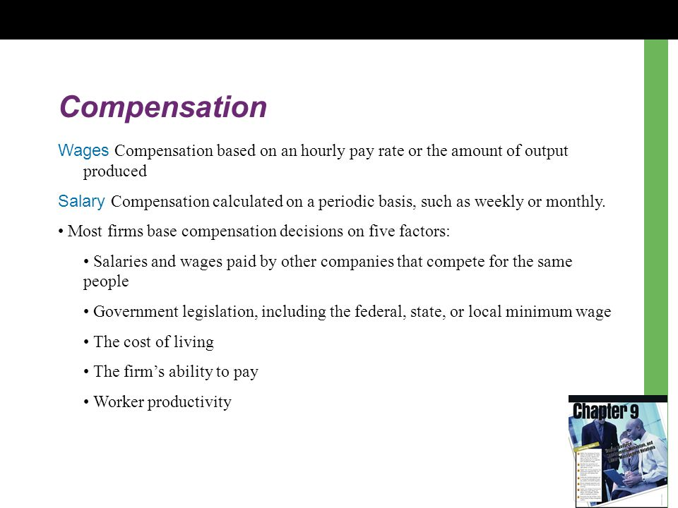 Compensation Wages Compensation based on an hourly pay rate or the amount of output produced Salary Compensation calculated on a periodic basis, such