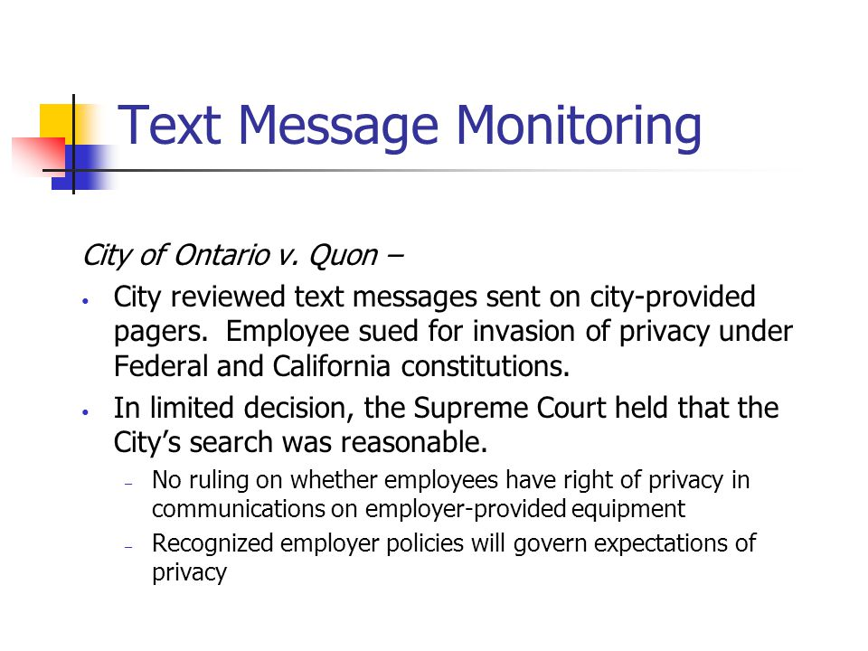 Text Message/Instant Message Monitoring  Organizations must implement a policy to notify employees that their text messages may be monitored and that employees have no right of privacy in their text messages.