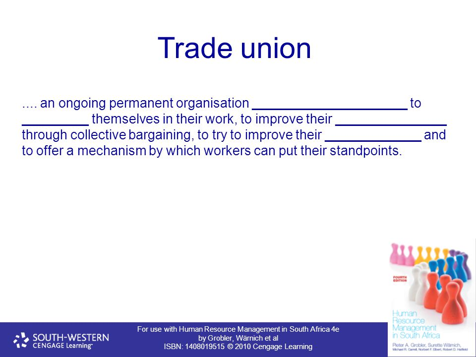 For use with Human Resource Management in South Africa 4e by Grobler, Wärnich et al ISBN: 1408019515 © 2010 Cengage Learning Trade union.... an ongoin