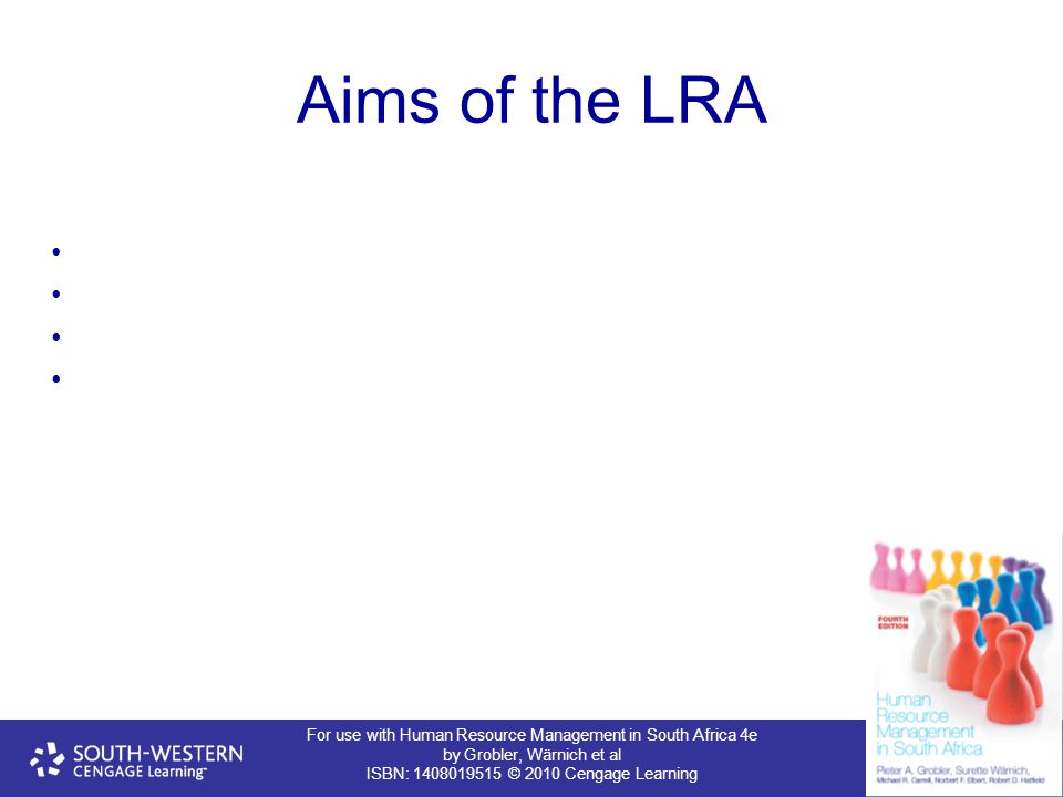 For use with Human Resource Management in South Africa 4e by Grobler, Wärnich et al ISBN: 1408019515 © 2010 Cengage Learning Aims of the LRA