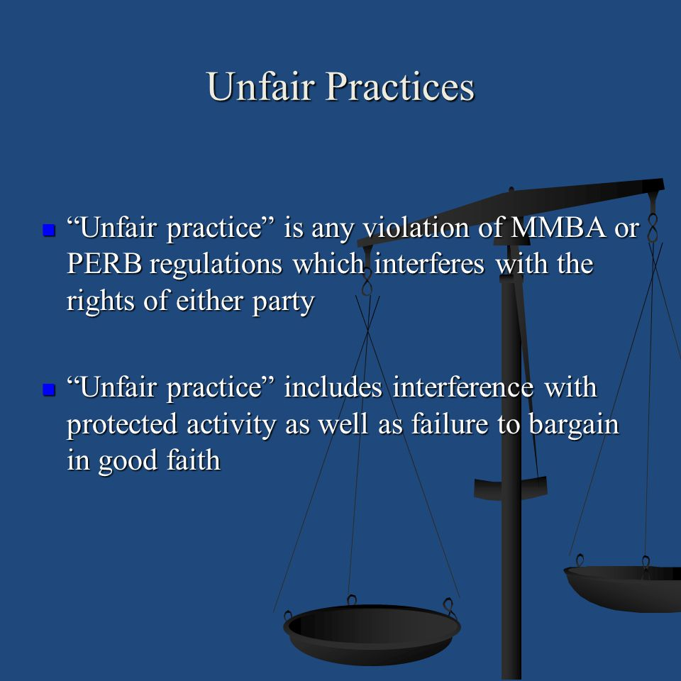 """Unfair Practices """"Unfair practice"""" is any violation of MMBA or PERB regulations which interferes with the rights of either party """"Unfair practice"""" is"""