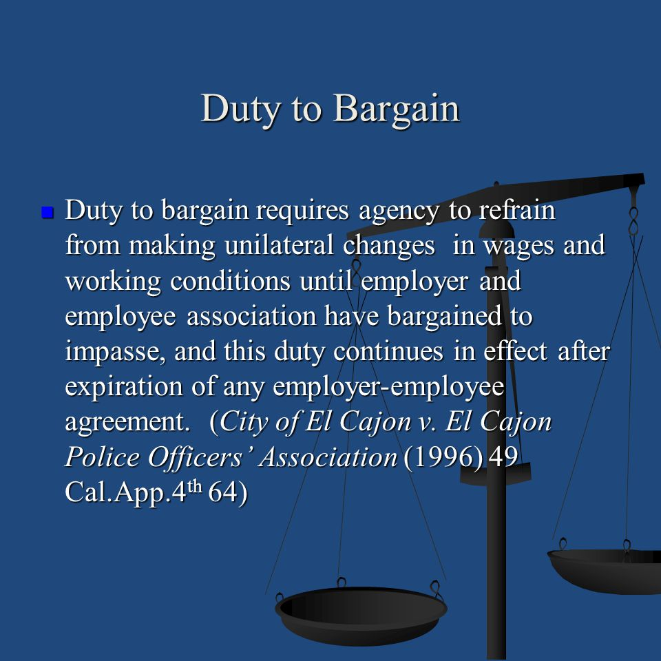 Duty to Bargain Duty to bargain requires agency to refrain from making unilateral changes in wages and working conditions until employer and employee