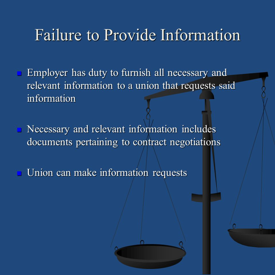 Failure to Provide Information Employer has duty to furnish all necessary and relevant information to a union that requests said information Employer