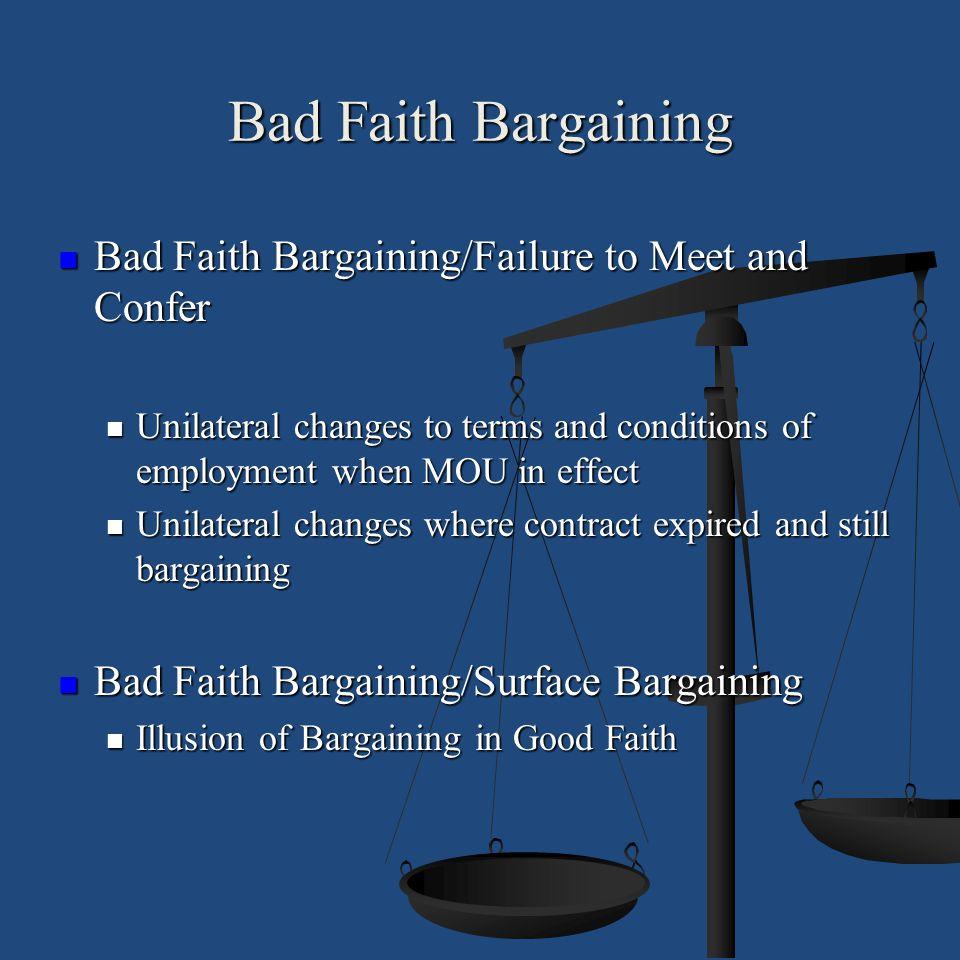 Bad Faith Bargaining Bad Faith Bargaining/Failure to Meet and Confer Bad Faith Bargaining/Failure to Meet and Confer Unilateral changes to terms and c