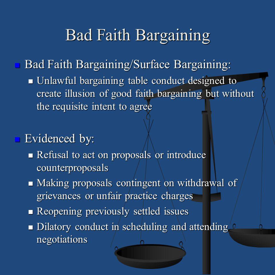 Bad Faith Bargaining Bad Faith Bargaining/Surface Bargaining: Bad Faith Bargaining/Surface Bargaining: Unlawful bargaining table conduct designed to c