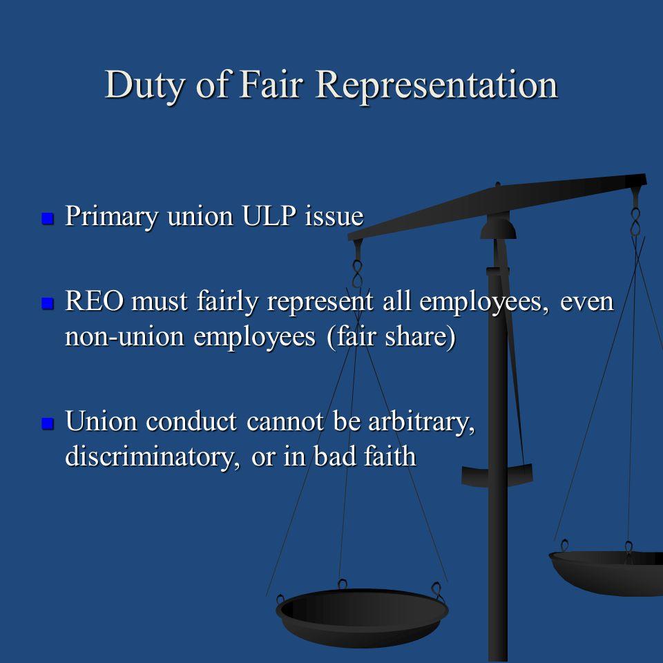 Duty of Fair Representation Primary union ULP issue Primary union ULP issue REO must fairly represent all employees, even non-union employees (fair sh