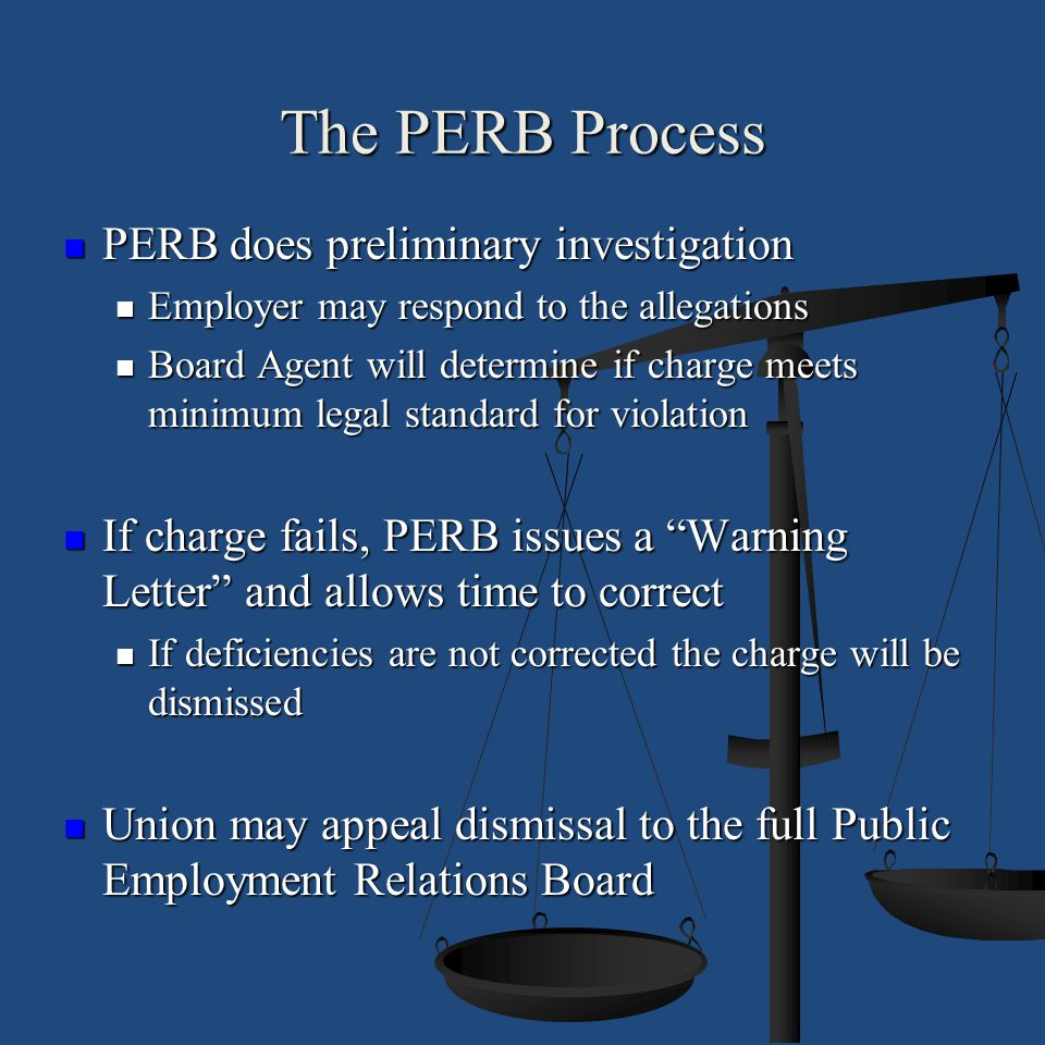 The PERB Process PERB does preliminary investigation PERB does preliminary investigation Employer may respond to the allegations Employer may respond