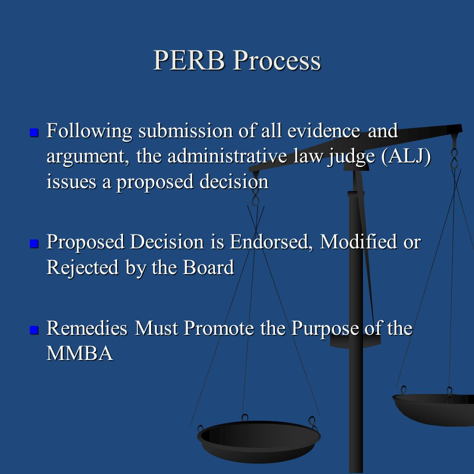 PERB Process Following submission of all evidence and argument, the administrative law judge (ALJ) issues a proposed decision Following submission of