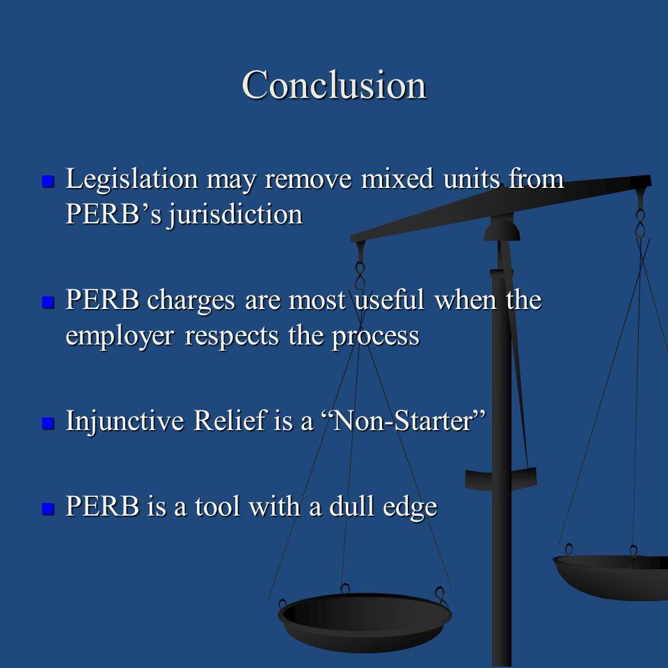 Conclusion Legislation may remove mixed units from PERB's jurisdiction Legislation may remove mixed units from PERB's jurisdiction PERB charges are mo