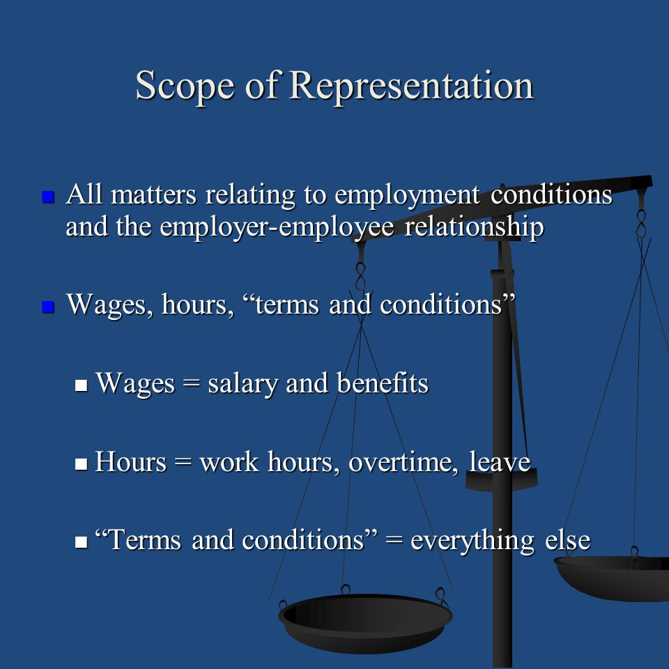 Scope of Representation All matters relating to employment conditions and the employer-employee relationship All matters relating to employment condit