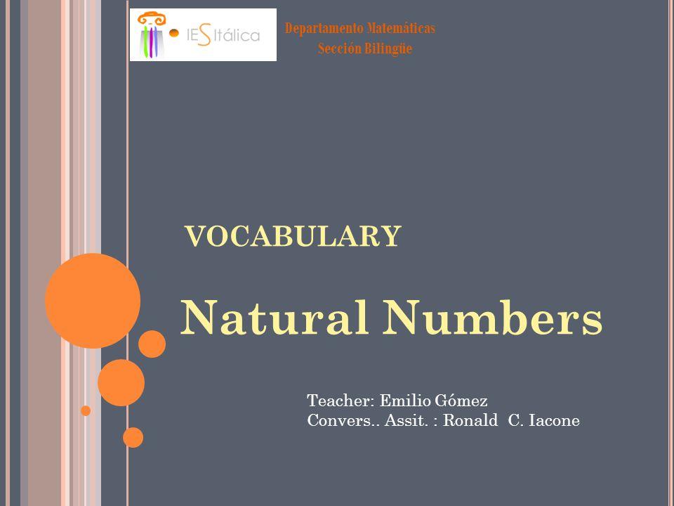 Departamento Matemáticas Sección Bilingüe VOCABULARY Natural Numbers Teacher: Emilio Gómez Convers..