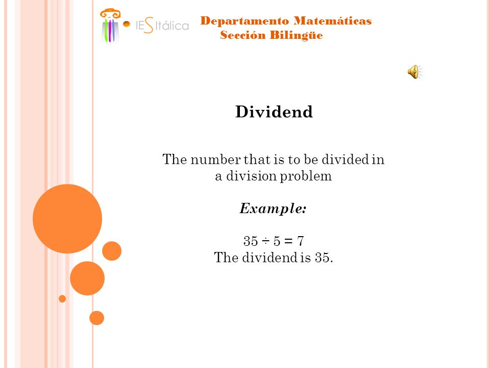 Dividend The number that is to be divided in a division problem Example: 35 ÷ 5 = 7 The dividend is 35.