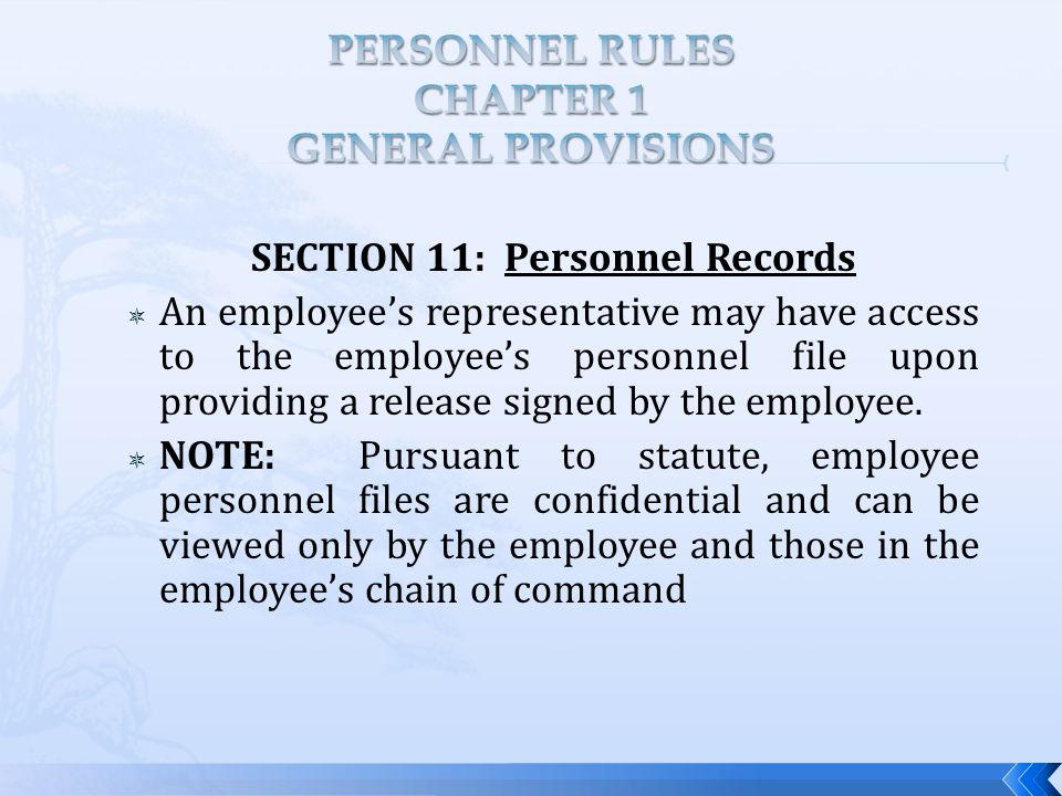SECTION 11: Personnel Records  An employee's representative may have access to the employee's personnel file upon providing a release signed by the employee.