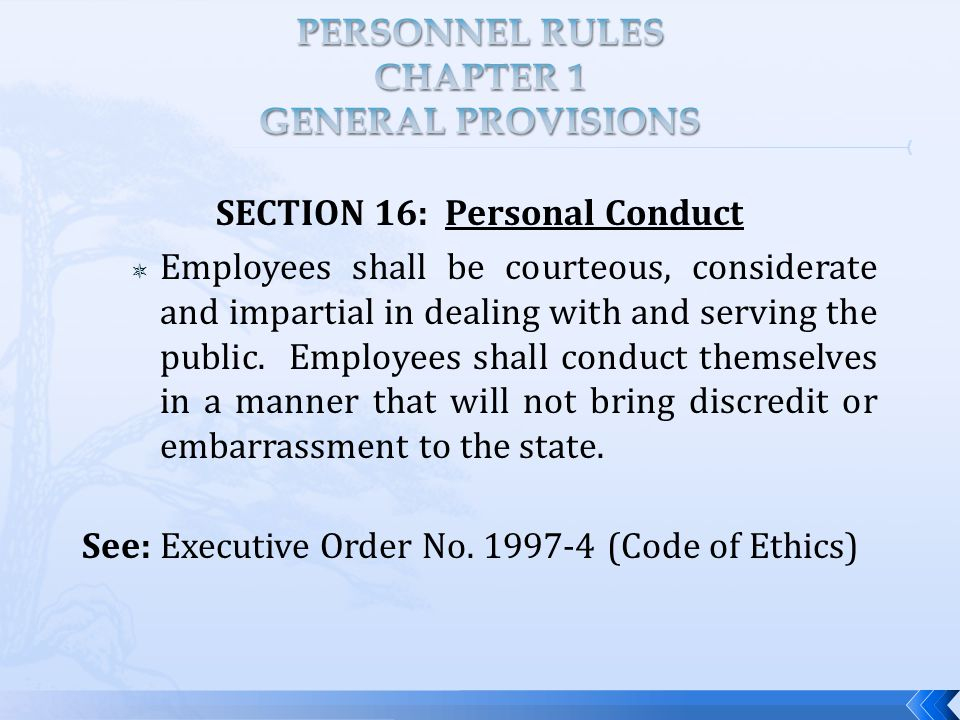 SECTION 16: Personal Conduct  Employees shall be courteous, considerate and impartial in dealing with and serving the public.