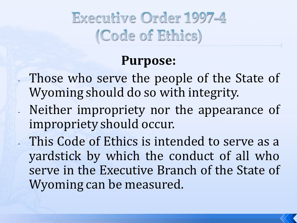 Purpose: - Those who serve the people of the State of Wyoming should do so with integrity.