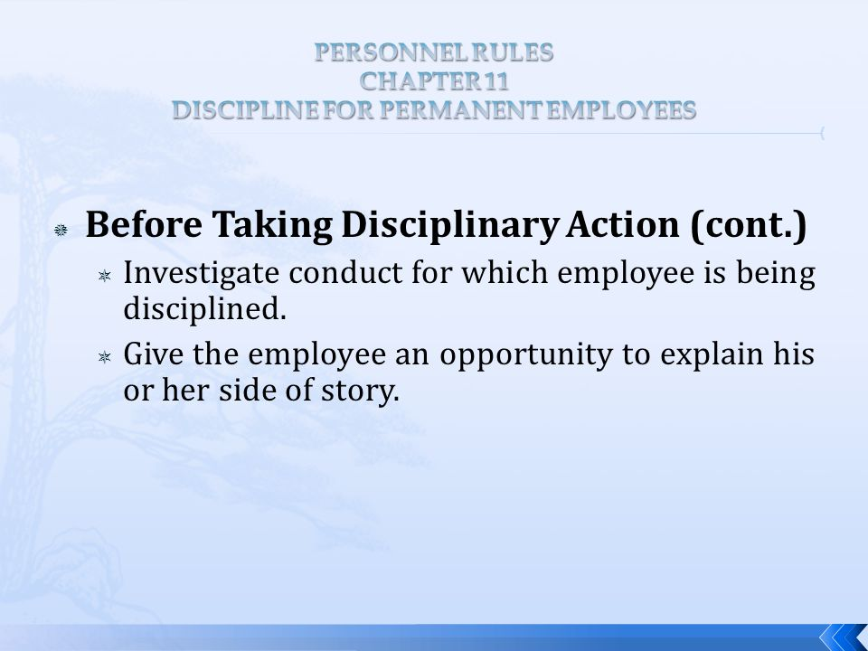  Before Taking Disciplinary Action (cont.)  Investigate conduct for which employee is being disciplined.