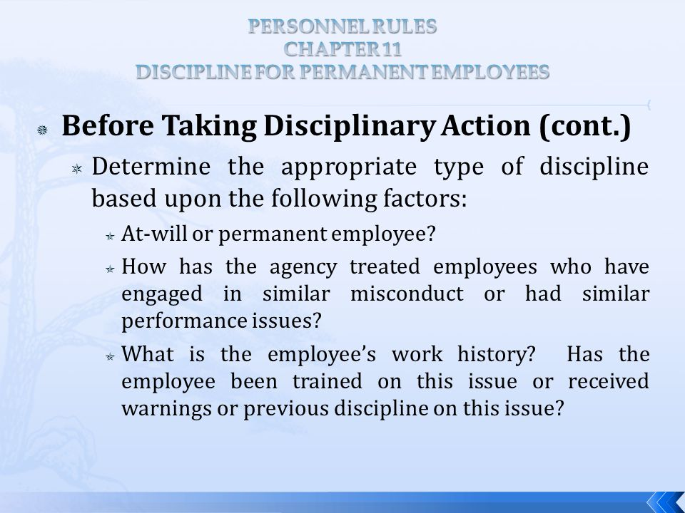  Before Taking Disciplinary Action (cont.)  Determine the appropriate type of discipline based upon the following factors:  At-will or permanent employee.