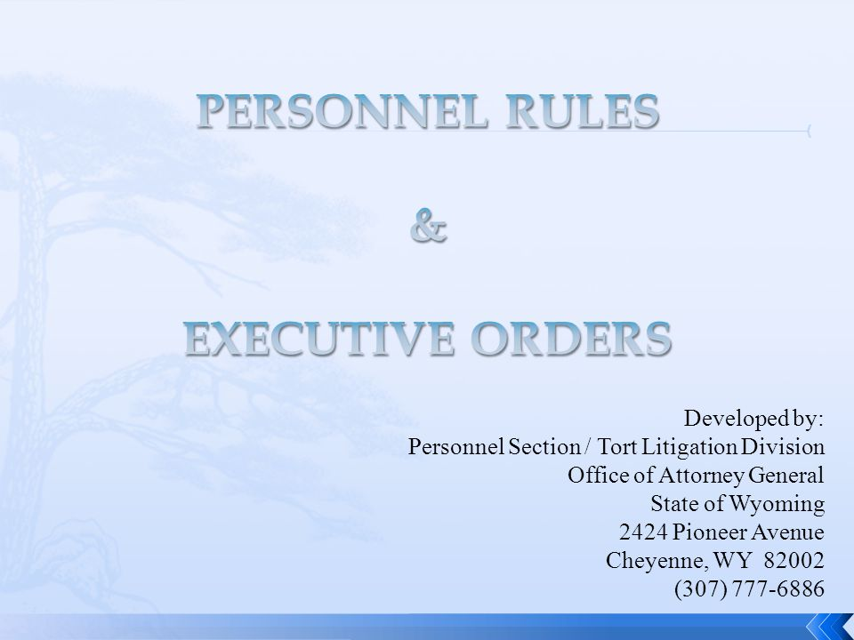 Developed by: Personnel Section / Tort Litigation Division Office of Attorney General State of Wyoming 2424 Pioneer Avenue Cheyenne, WY 82002 (307) 777-6886