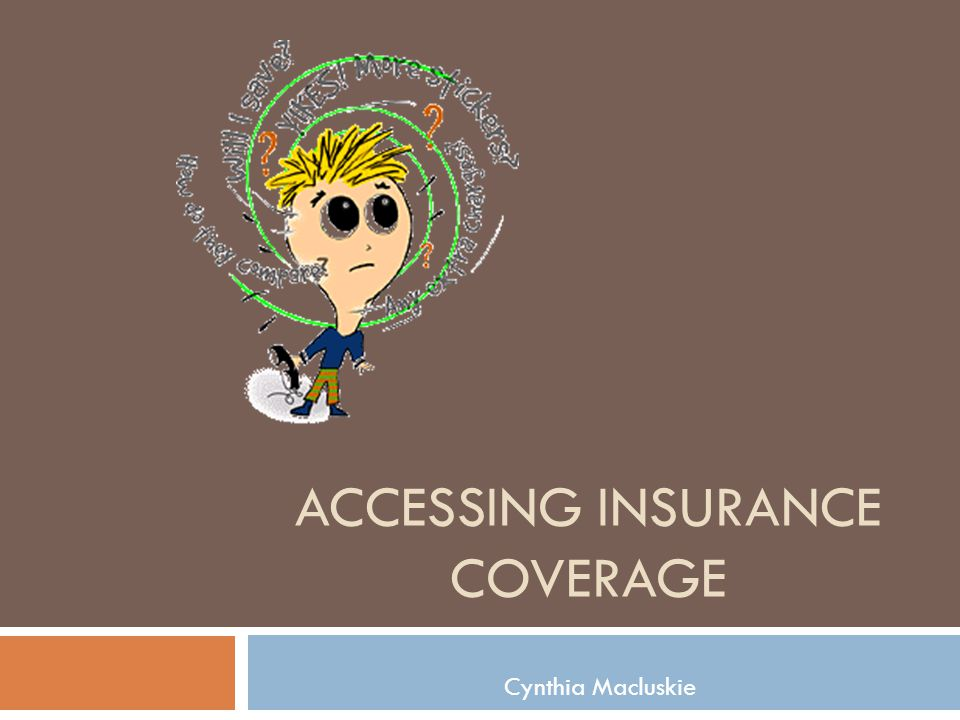 ACCESSING INSURANCE COVERAGE Cynthia Macluskie
