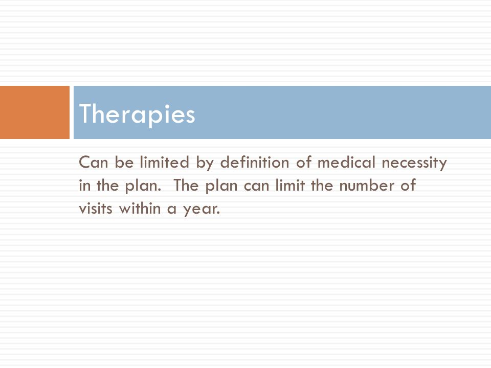 Can be limited by definition of medical necessity in the plan.